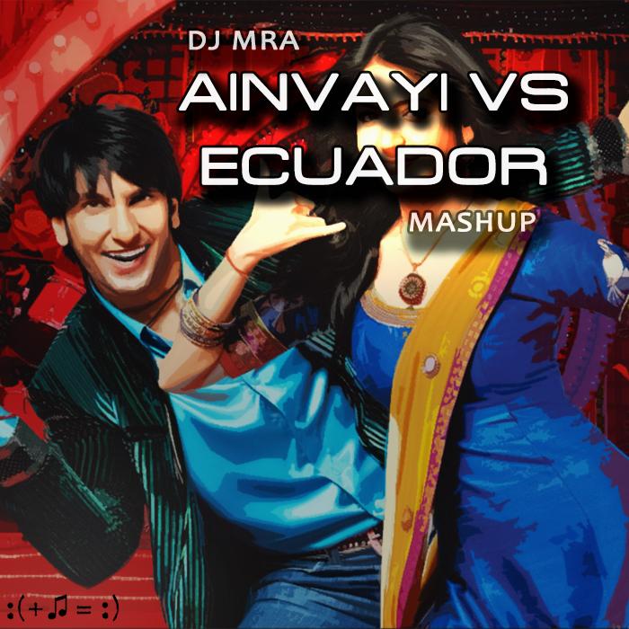 Ainvayi Ainvayi vs Ecuador (DJ MRA Mashup)