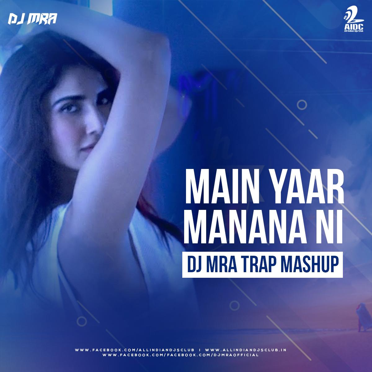 Main Yaar Manana Ni (DJ MRA Trap Mashup)
